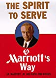 Marriott, J. W., Jr.: The Spirit to Serve : Marriott's Way