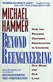 Hammer, Michael: Beyond Reengineering: How the Process-Centered Organization Will Change Our Work and Our Lives