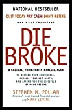 Pollan, Stephen M.: Die Broke: A Radical, Four-Part Financial Plan