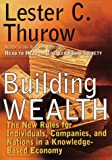 Lester C. Thurow: Building Wealth: The New Rules for Individuals, Companies and Nations