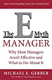 Michael E. Gerber: The E-Myth Manager: Why Management Doesn't Work - and What to Do About It