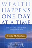Stephens, Brooke M.: Wealth Happens One Day at a Time: A 365 Day Guide to Creating a Bright Financial Future