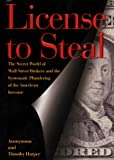 Harper, Timothy: License to Steal: The Secret World of Wall Street and the Systematic Plundering of th E American Investor