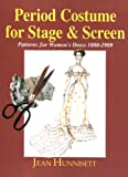 Hunnisett, Jean: Period Costume for Stage and Screen: Patterns for Women's Dress 1800-1909