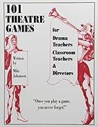 101 Theatre Games for Drama Teachers,…