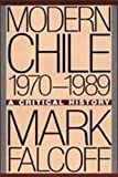 Falcoff, Mark: Modern Chile, 1970-1989: A Critical History