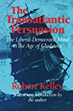Kelley, Robert Lloyd: The Transatlantic Persuasion: The Liberal-Democratic Mind in the Age of Gladstone