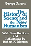 Sarton, George: The History of Science and the New Humanism