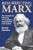 Gordon, David: Resurrecting Marx: The Analytical Marxists on Freedom, Exploitation, and Justice (History of Ideas Series)