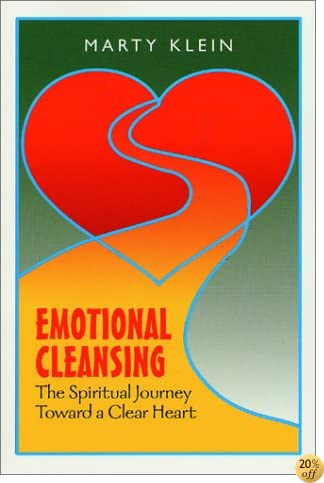 Emotional Cleansing: The Spiritual Journey Toward a Clear Heart