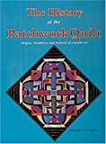 Von Gwinner, Schnuppe: The History of the Patchwork Quilt: Origins, Traditions and Symbols of a Textile Art