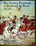 Engelmann, Joachim: Cavalry Regiments of Frederick the Great 1756 1763
