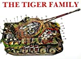 Scheibert, Horst: The Tiger Family: Tiger I Porsche-Tiger, Elephant Pursuit Tank  Tiger II King Tiger, Hunting Tiger, Storm Tiger