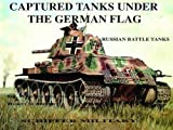 Scheibert, Horst: Captured Tanks Under the German Flag: Russian Battle Tanks