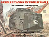 Schneider, Wolfgang: German Tanks in World War I: The A7V and Early Tank Development