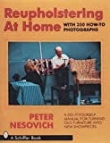Nesovich, Peter: Reupholstering at Home: A Do-It-Yourself Manual for Turning Old Furniture into New Showpieces