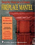 Step-by-step to a Classic Fireplace Mantel…