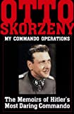 Skorzeny, Otto: My Commando Operations: The Memoirs of Hitler's Most Daring Commando