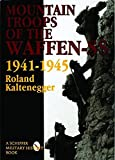 Kaltenegger, Roland: The Mountain Troops of the Waffen-Ss: 1941-1945