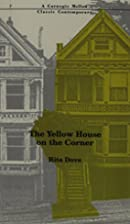 The Yellow House on the Corner by Rita Dove