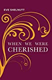 Shelnutt, Eve: When We Were Cherished (Carnegie Mellon Poetry Series)