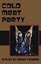 Cold Meat Party by Brad Fraser