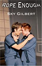 Rope Enough by Sky Gilbert