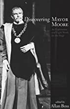 Discovering Mavor Moore: An Exploration and…
