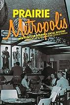 Prairie Metropolis: New Essays on Winnipeg…