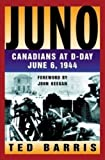 Barris, Theodore: Juno: Canadians at D-Day, June 6, 1944