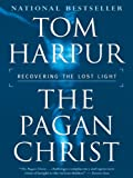 Tom Harpur: Pagan Christ: Recovering the lost light