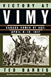 Barris, Theodore: Victory at Vimy: Canada Comes of Age, April 9-12, 1917