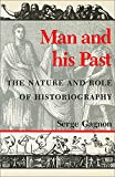 Gagnon, Serge: Man and His Past: The Nature and Role of Historiography
