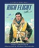 Granfield, Linda: High Flight: A Story of World War II