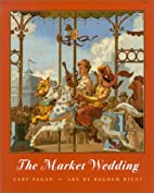 The Market Wedding by Cary Fagan