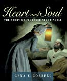 Gorrell, Gena K.: Heart and Soul: The Story of Florence Nightingale