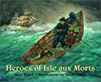 Heroes of Isle aux Morts by Alice Walsh
