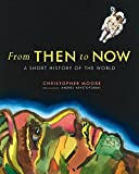 Moore, Christopher: From Then to Now: A Short History of the World