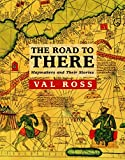 Ross, Val: The Road to There: Mapmakers and Their Stories