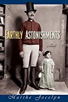 Earthly Astonishments by Marthe Jocelyn