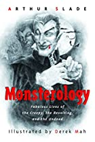 Monsterology: Fabulous Lives of the Creepy,…