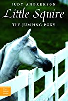 Little Squire: The Jumping Pony (True Horse…
