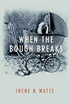 When the Bough Breaks by Irene N. Watts