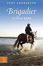 Brigadier: Gentle Hero by Judy Andrekson