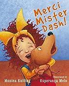 Merci Mister Dash! by Monica Kulling