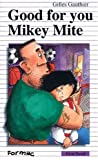 Gauthier, Gilles: Good For You, Mikey Mite (Formac First Novels)