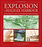 Flemming, David: Explosion in Halifax Harbour: The Illustrated Account of a Disaster That Shook the World