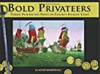 Bold Privateers: Terror, Plunder and Profit…