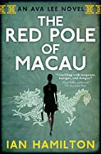 The Red Pole of Macau (Ava Lee - book 4) by…