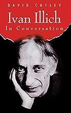 Ivan Illich in Conversation by David Cayley